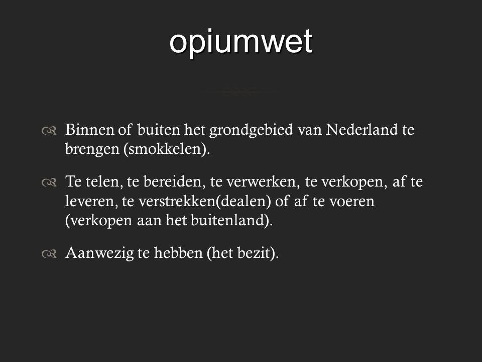 opiumwet Binnen of buiten het grondgebied van Nederland te brengen (smokkelen).