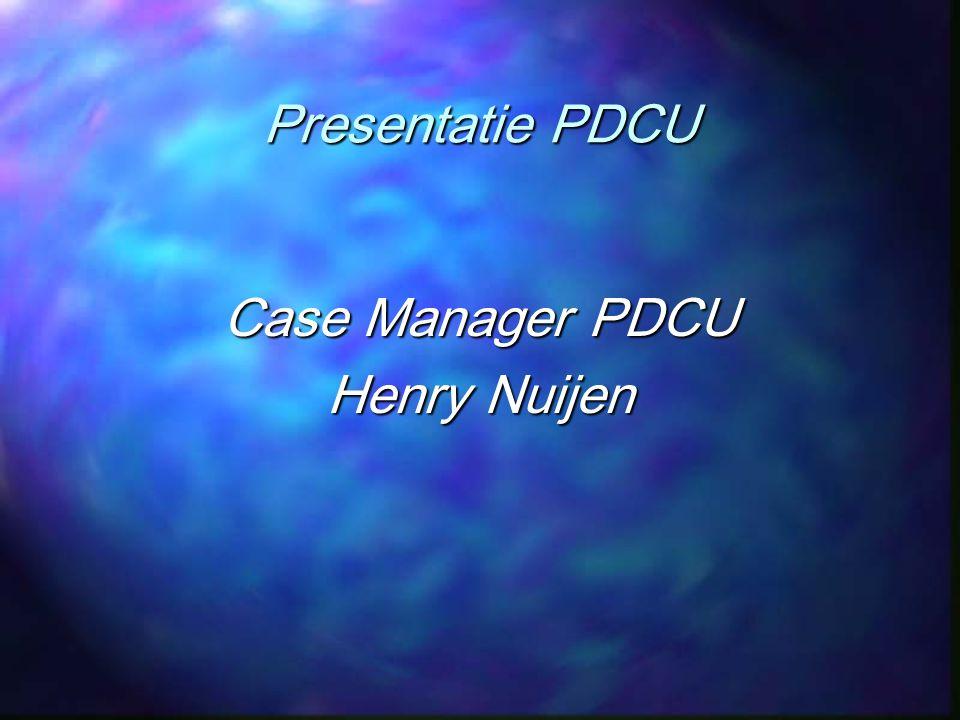 Presentatie PDCU Case Manager PDCU Henry Nuijen