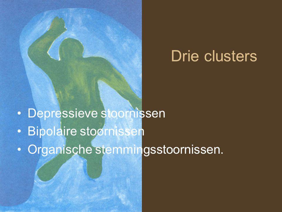 Drie clusters Depressieve stoornissen Bipolaire stoornissen