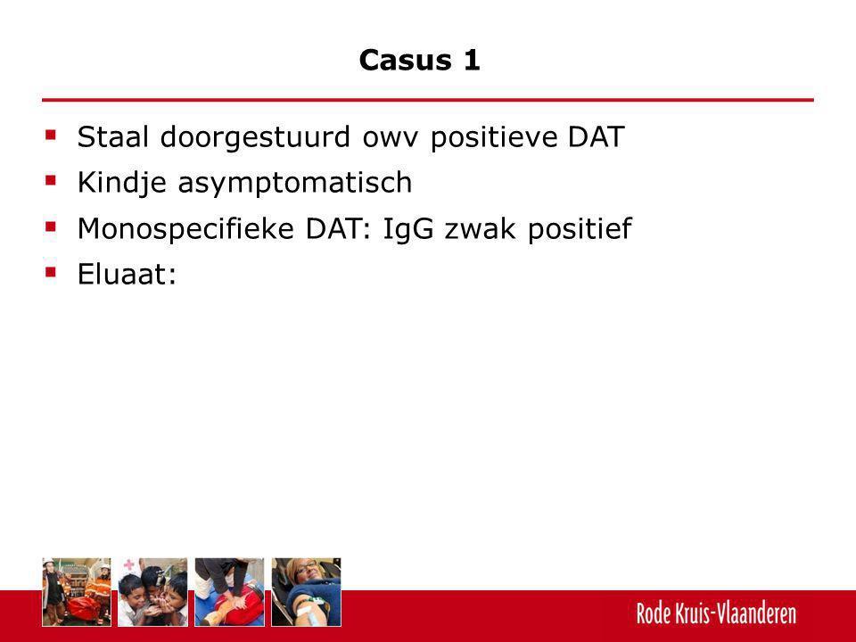 Casus 1 Staal doorgestuurd owv positieve DAT. Kindje asymptomatisch. Monospecifieke DAT: IgG zwak positief.