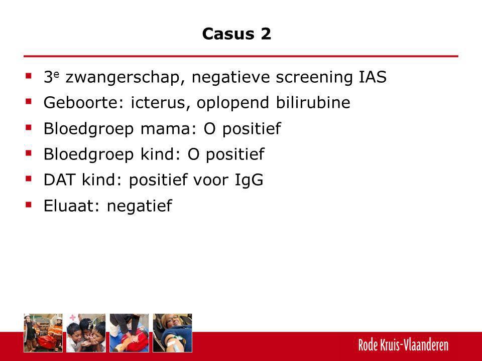 Casus 2 3e zwangerschap, negatieve screening IAS. Geboorte: icterus, oplopend bilirubine. Bloedgroep mama: O positief.