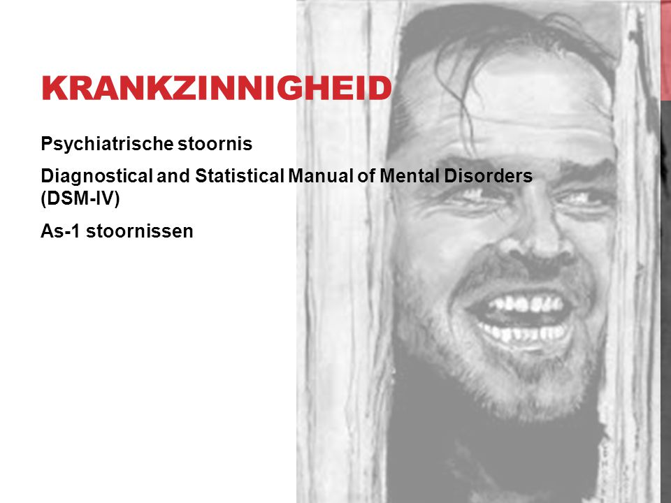 Krankzinnigheid Psychiatrische stoornis Diagnostical and Statistical Manual of Mental Disorders (DSM-IV) As-1 stoornissen