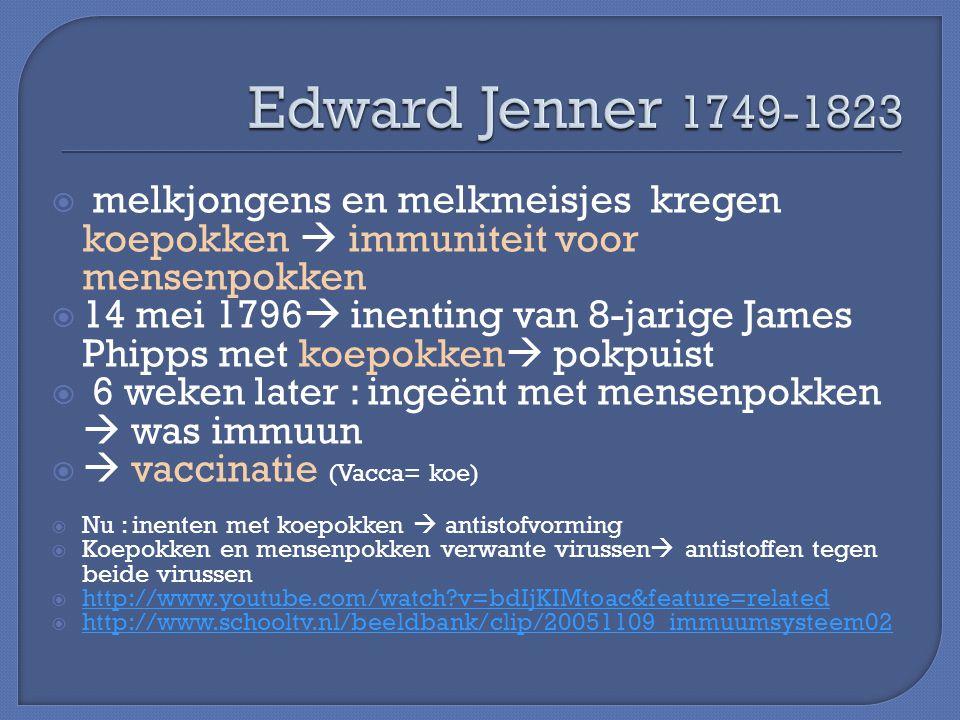 Edward Jenner 1749-1823 melkjongens en melkmeisjes kregen koepokken  immuniteit voor mensenpokken.