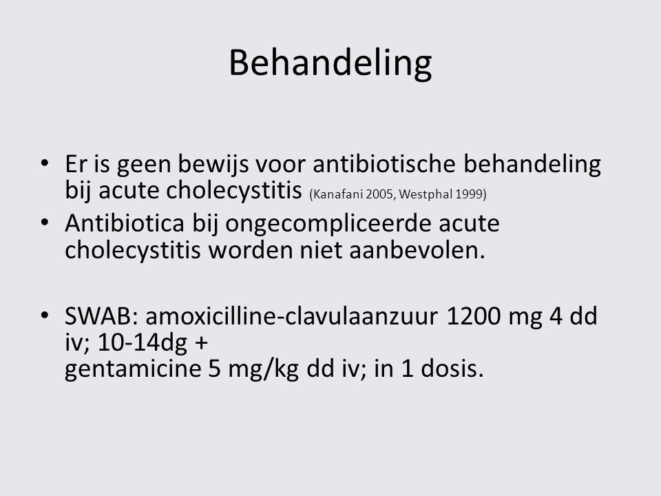 Behandeling Er is geen bewijs voor antibiotische behandeling bij acute cholecystitis (Kanafani 2005, Westphal 1999)