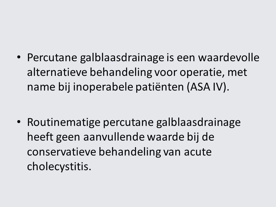 Percutane galblaasdrainage is een waardevolle alternatieve behandeling voor operatie, met name bij inoperabele patiënten (ASA IV).
