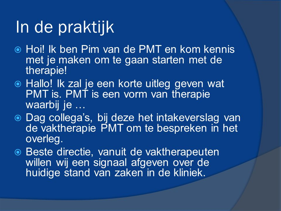 In de praktijk Hoi! Ik ben Pim van de PMT en kom kennis met je maken om te gaan starten met de therapie!