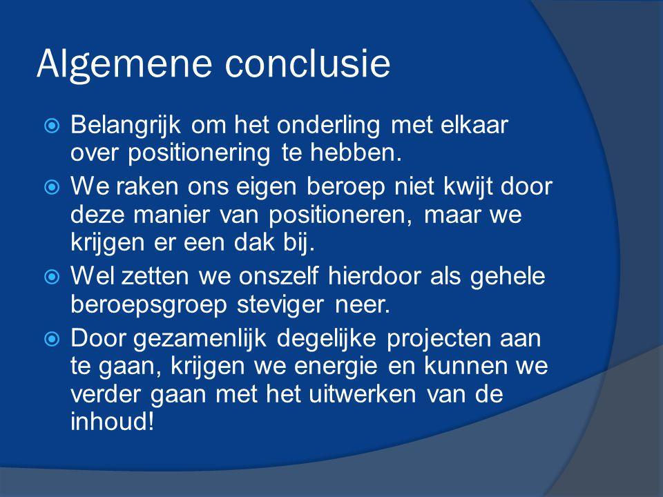 Algemene conclusie Belangrijk om het onderling met elkaar over positionering te hebben.