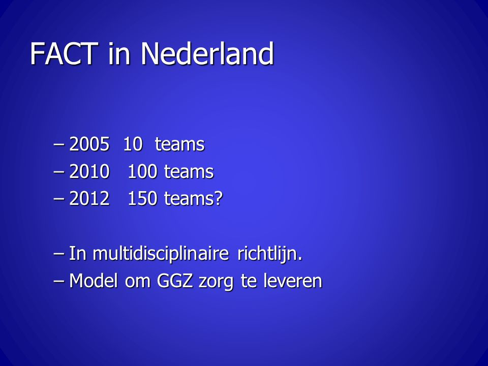 FACT in Nederland 2005 10 teams 2010 100 teams 2012 150 teams