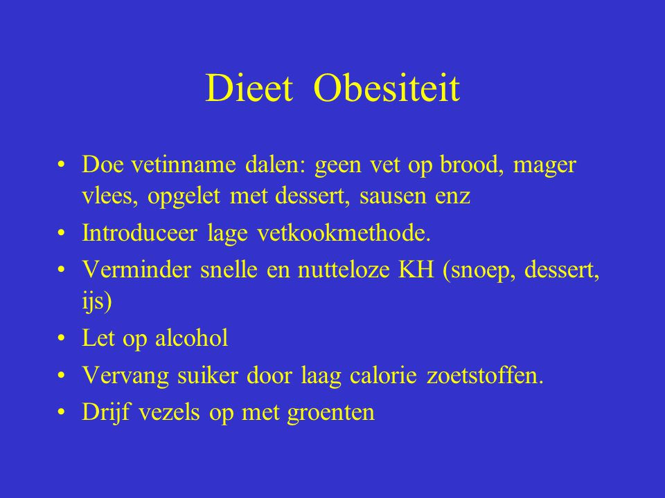 Dieet Obesiteit Doe vetinname dalen: geen vet op brood, mager vlees, opgelet met dessert, sausen enz.