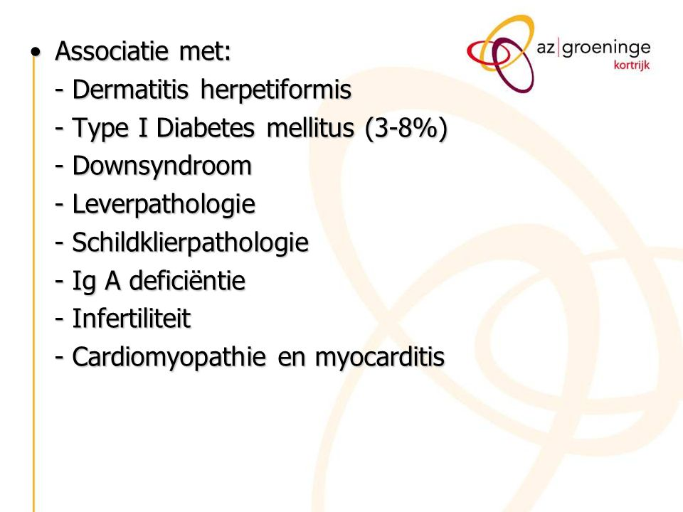 Associatie met: - Dermatitis herpetiformis. - Type I Diabetes mellitus (3-8%) - Downsyndroom. - Leverpathologie.