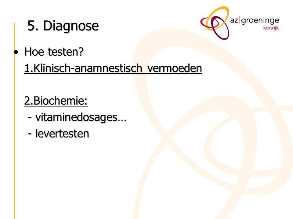 5. Diagnose Hoe testen 1.Klinisch-anamnestisch vermoeden 2.Biochemie: