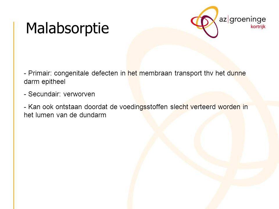 Malabsorptie Primair: congenitale defecten in het membraan transport thv het dunne darm epitheel. Secundair: verworven.