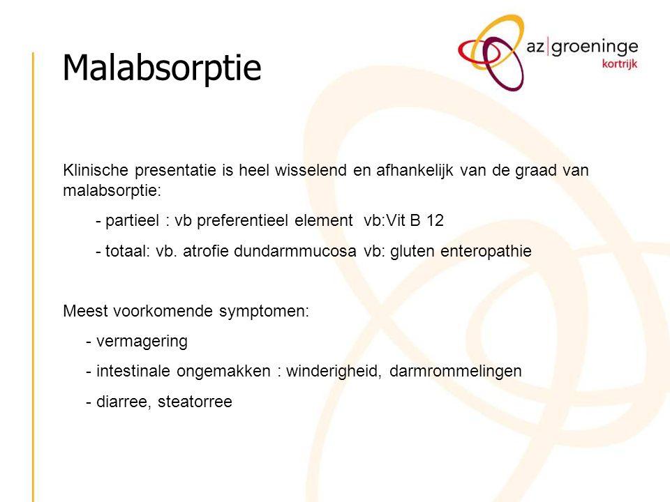 Malabsorptie Klinische presentatie is heel wisselend en afhankelijk van de graad van malabsorptie: