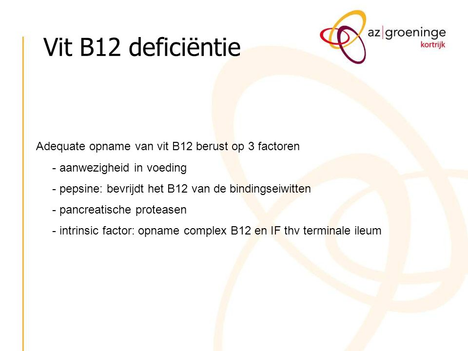 Vit B12 deficiëntie Adequate opname van vit B12 berust op 3 factoren
