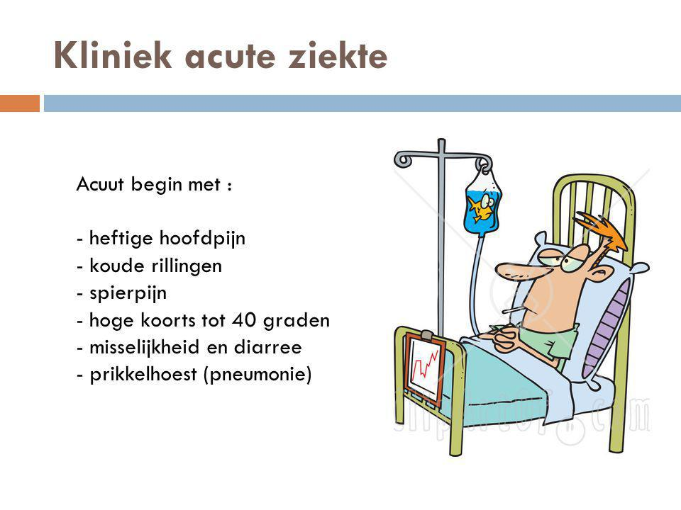Kliniek acute ziekte Acuut begin met : - heftige hoofdpijn