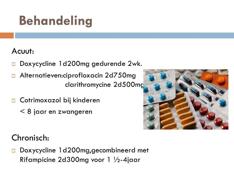 Behandeling Acuut: Chronisch: Doxycycline 1d200mg gedurende 2wk.