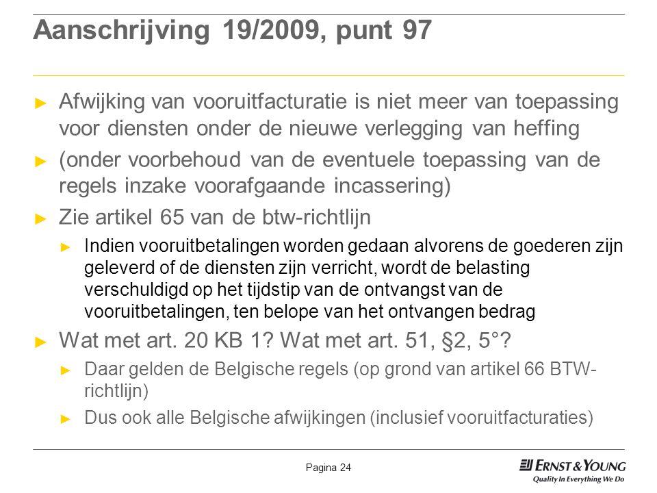 Aanschrijving 19/2009, punt 97 Afwijking van vooruitfacturatie is niet meer van toepassing voor diensten onder de nieuwe verlegging van heffing.