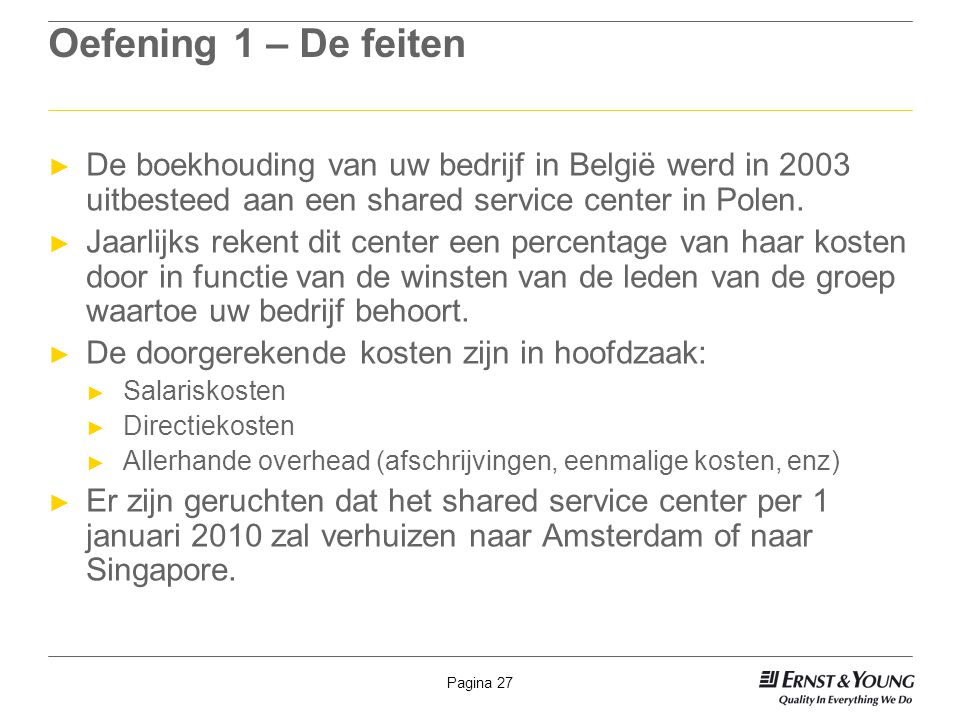 Oefening 1 – De feiten De boekhouding van uw bedrijf in België werd in 2003 uitbesteed aan een shared service center in Polen.