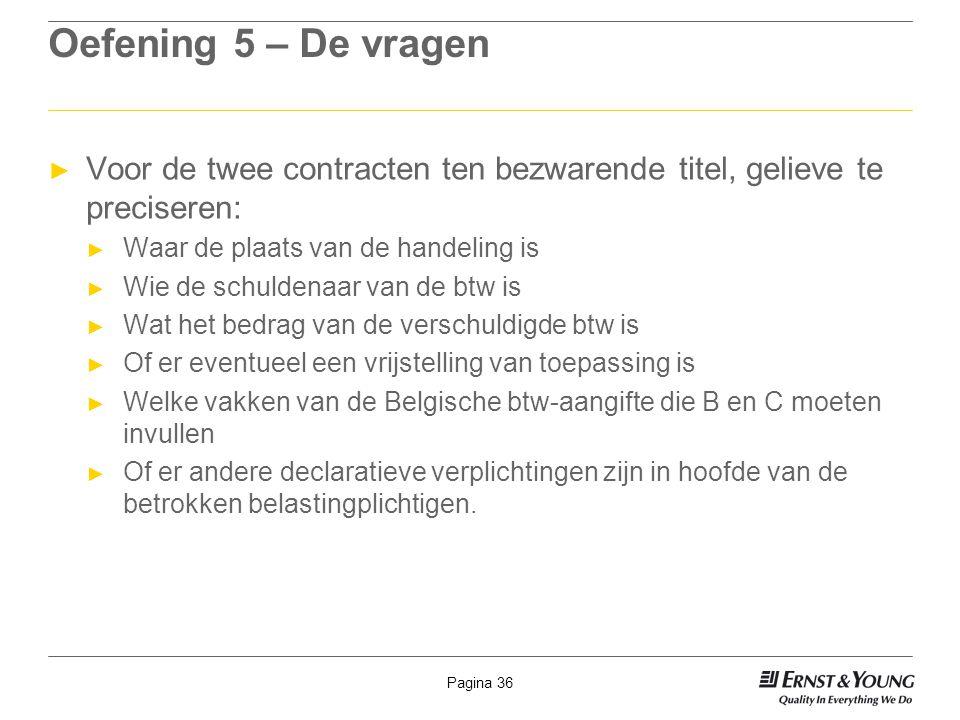 Oefening 5 – De vragen Voor de twee contracten ten bezwarende titel, gelieve te preciseren: Waar de plaats van de handeling is.