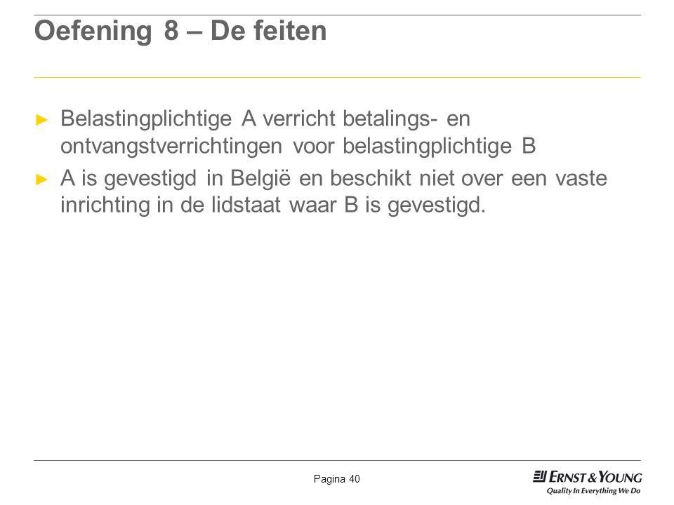 Oefening 8 – De feiten Belastingplichtige A verricht betalings- en ontvangstverrichtingen voor belastingplichtige B.