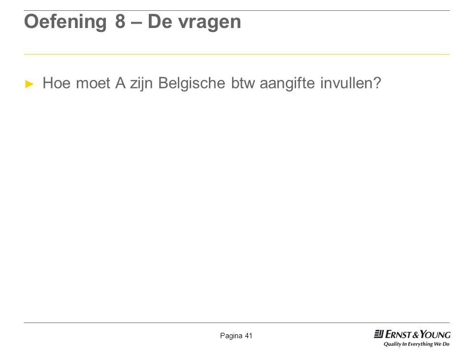 Oefening 8 – De vragen Hoe moet A zijn Belgische btw aangifte invullen
