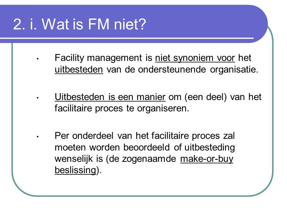 2. i. Wat is FM niet Facility management is niet synoniem voor het uitbesteden van de ondersteunende organisatie.