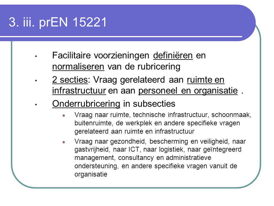 3. iii. prEN 15221 Facilitaire voorzieningen definiëren en normaliseren van de rubricering.