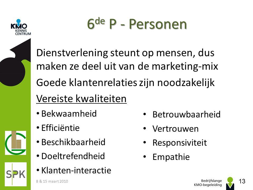 6de P - Personen Dienstverlening steunt op mensen, dus maken ze deel uit van de marketing-mix. Goede klantenrelaties zijn noodzakelijk.