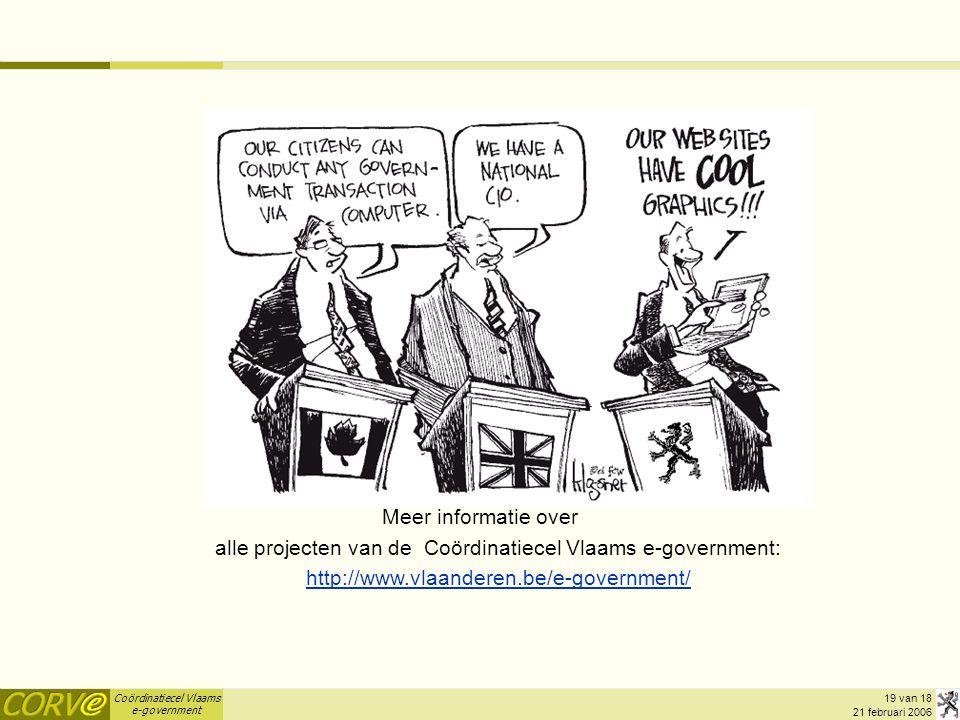 Vragen Meer informatie over alle projecten van de Coördinatiecel Vlaams e-government: http://www.vlaanderen.be/e-government/