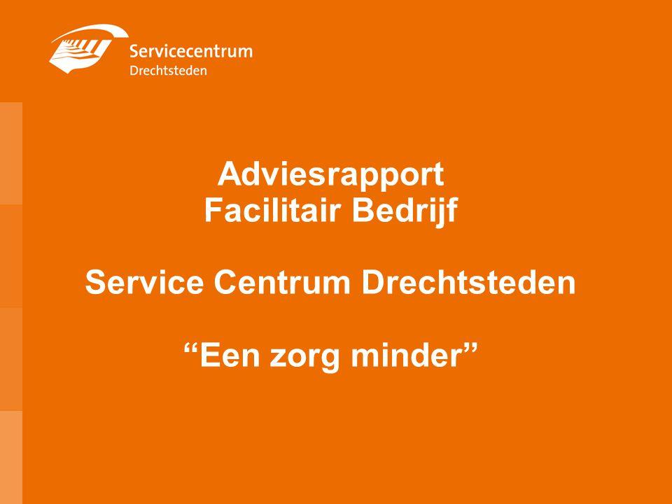 Adviesrapport Facilitair Bedrijf Service Centrum Drechtsteden Een zorg minder