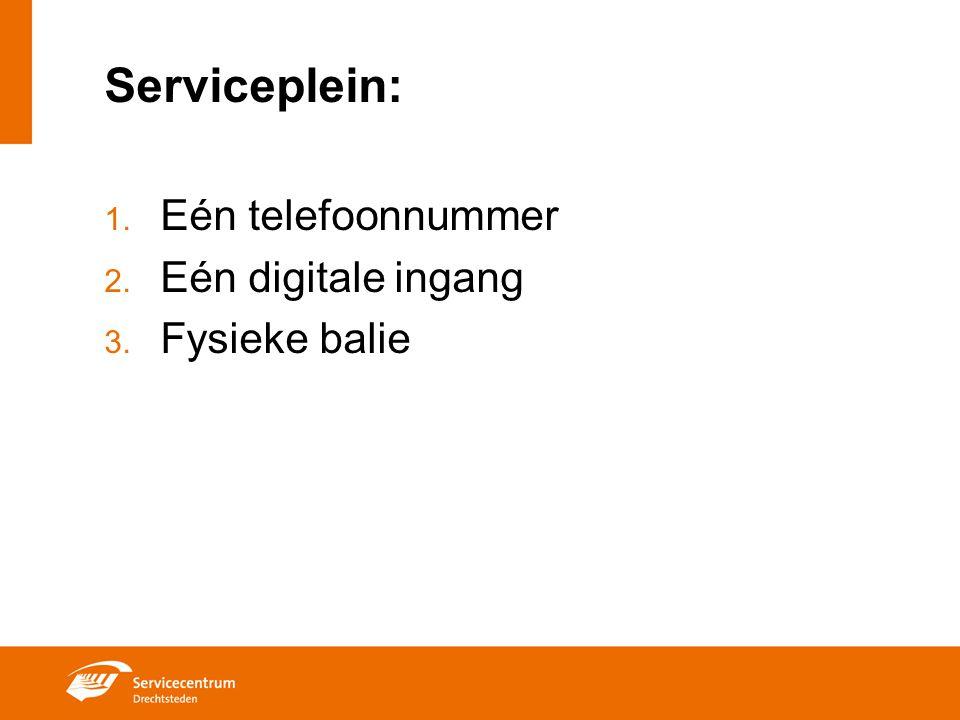 Serviceplein: Eén telefoonnummer Eén digitale ingang Fysieke balie