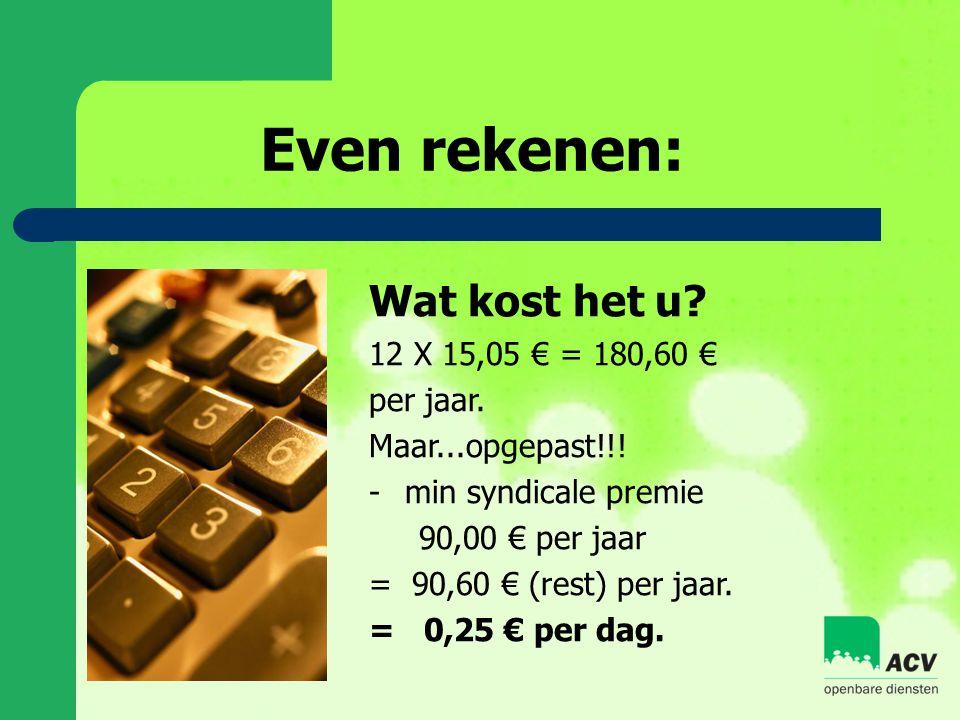 Even rekenen: Wat kost het u 12 X 15,05 € = 180,60 € per jaar.