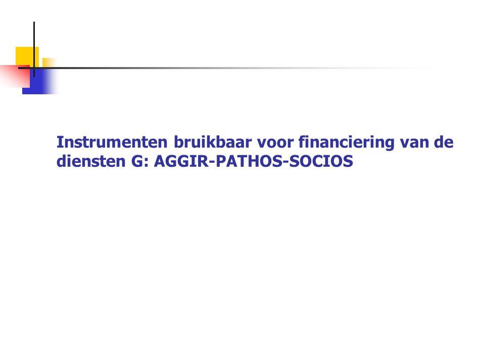 Instrumenten bruikbaar voor financiering van de diensten G: AGGIR-PATHOS-SOCIOS
