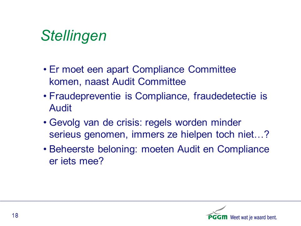 Stellingen Er moet een apart Compliance Committee komen, naast Audit Committee. Fraudepreventie is Compliance, fraudedetectie is Audit.