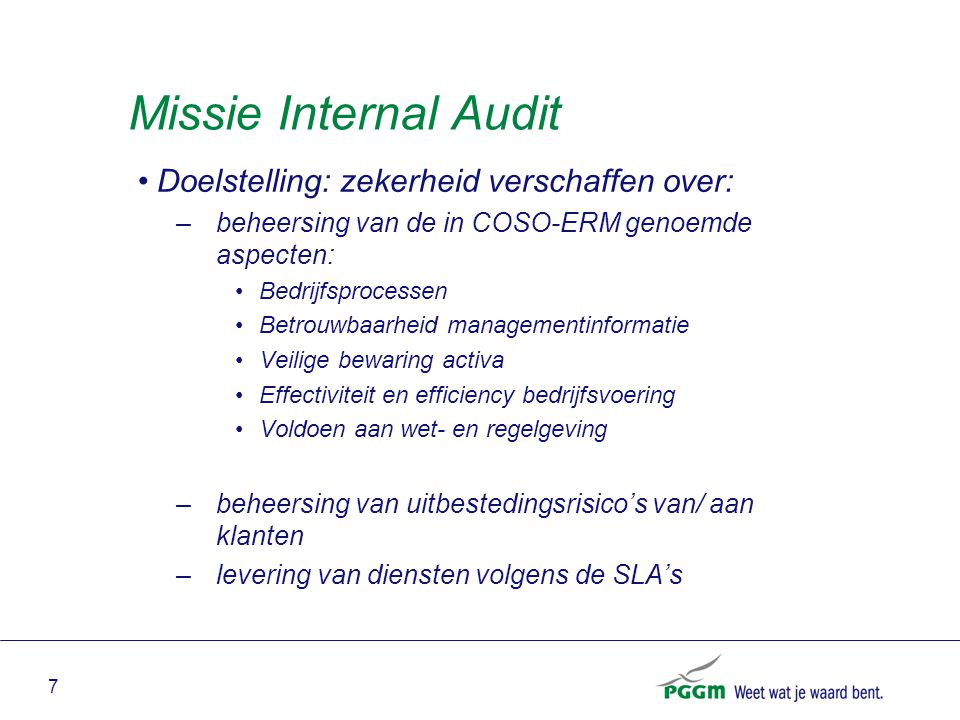 Missie Internal Audit Doelstelling: zekerheid verschaffen over: