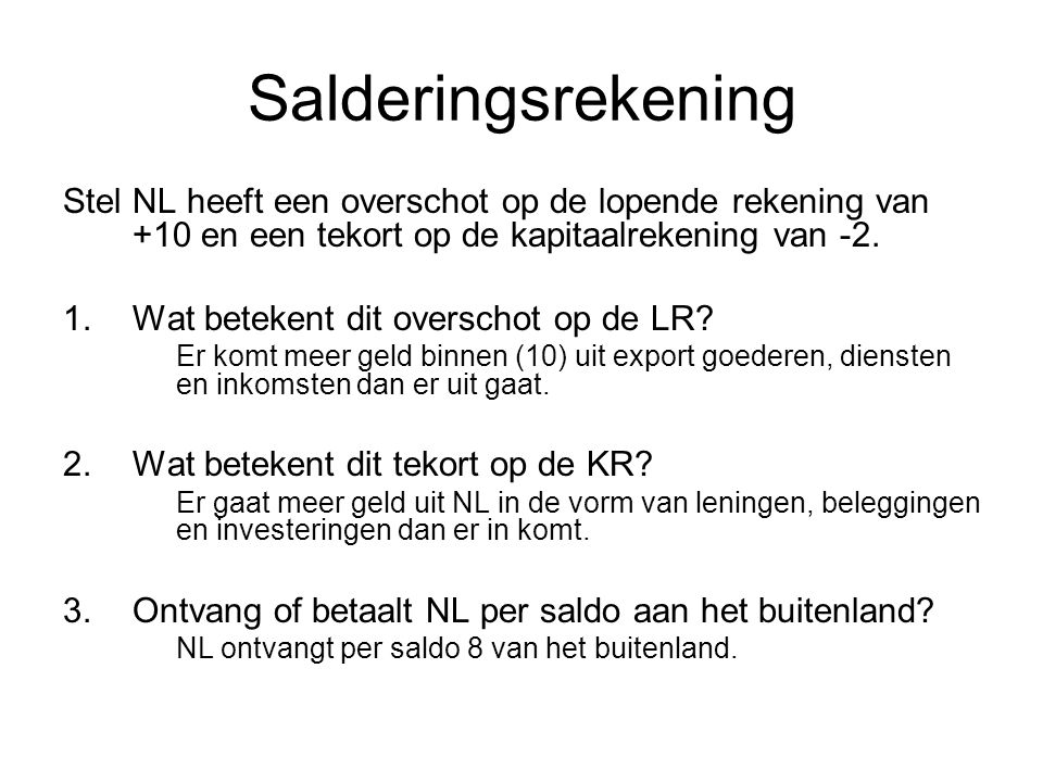 Salderingsrekening Stel NL heeft een overschot op de lopende rekening van +10 en een tekort op de kapitaalrekening van -2.