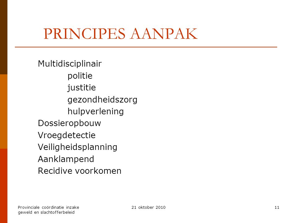 PRINCIPES AANPAK Multidisciplinair politie justitie gezondheidszorg
