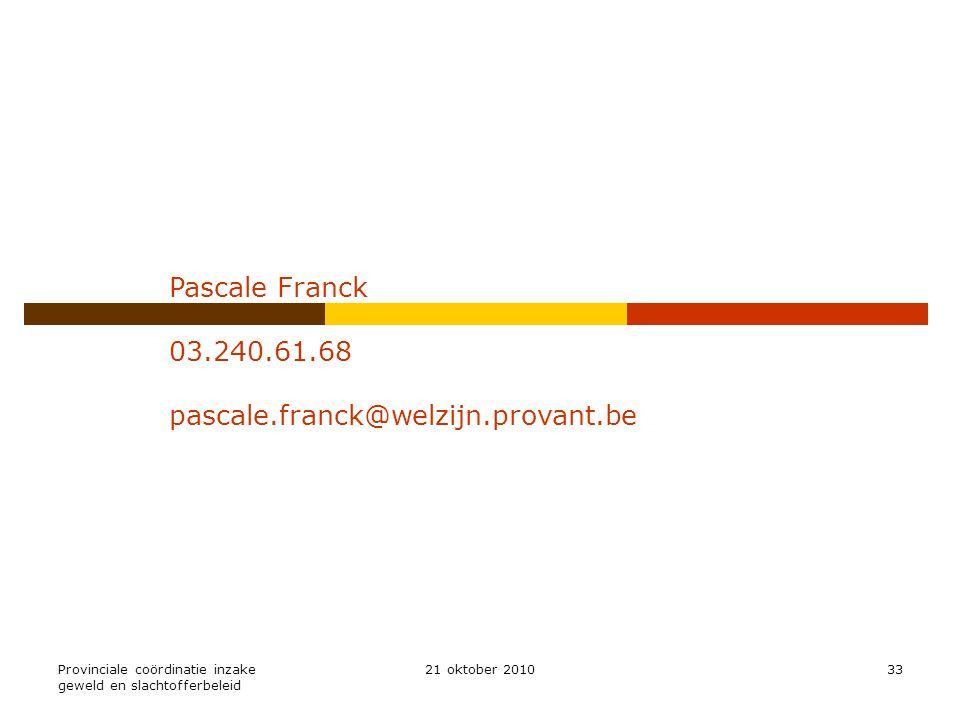 Pascale Franck 03.240.61.68 pascale.franck@welzijn.provant.be