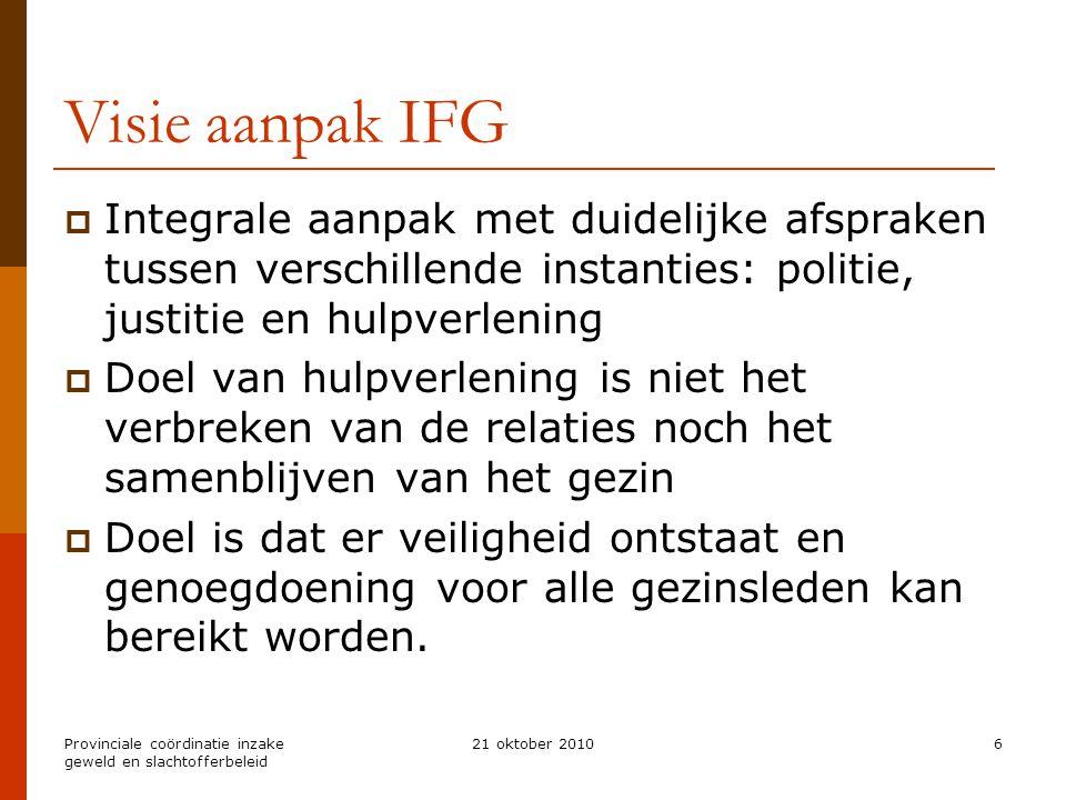 Visie aanpak IFG Integrale aanpak met duidelijke afspraken tussen verschillende instanties: politie, justitie en hulpverlening.