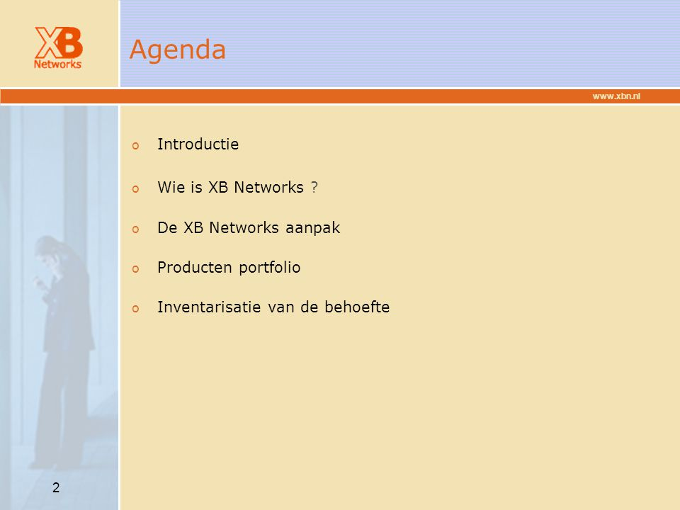 Agenda Introductie Wie is XB Networks De XB Networks aanpak