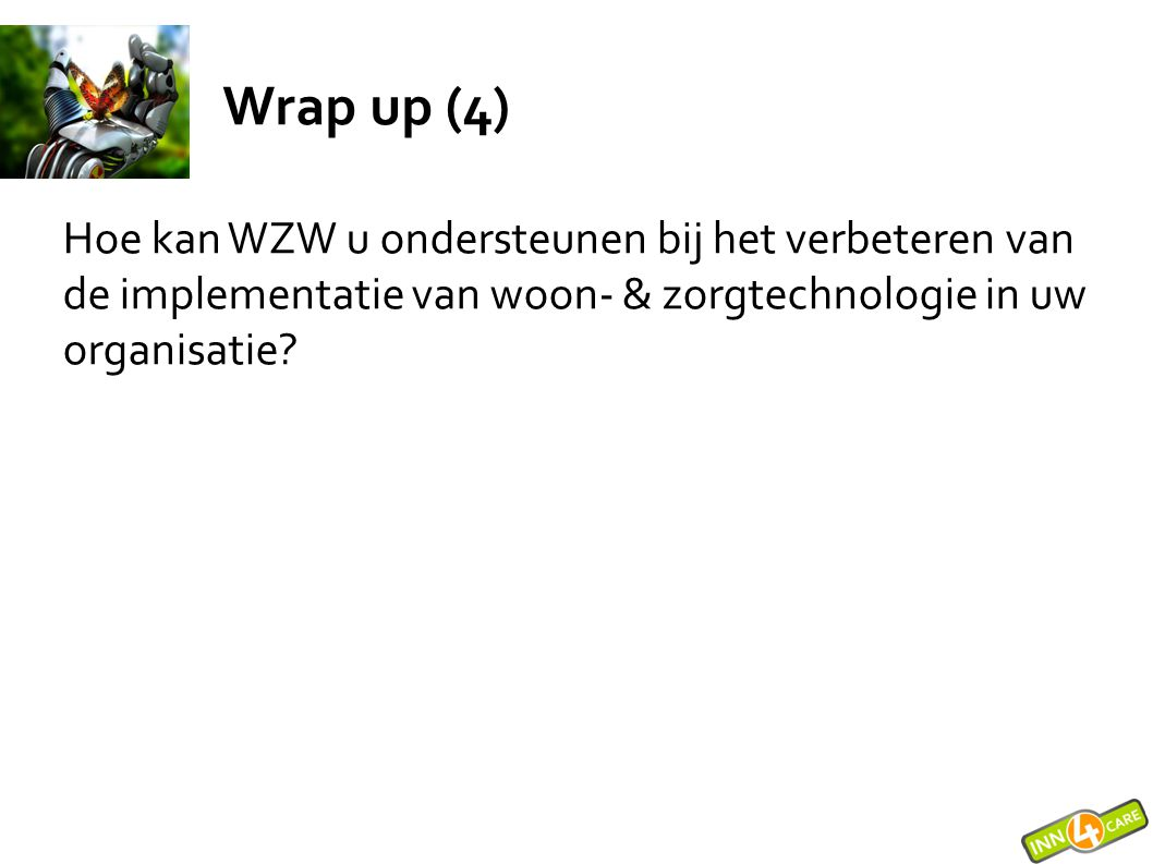 Wrap up (4) Hoe kan WZW u ondersteunen bij het verbeteren van de implementatie van woon- & zorgtechnologie in uw organisatie