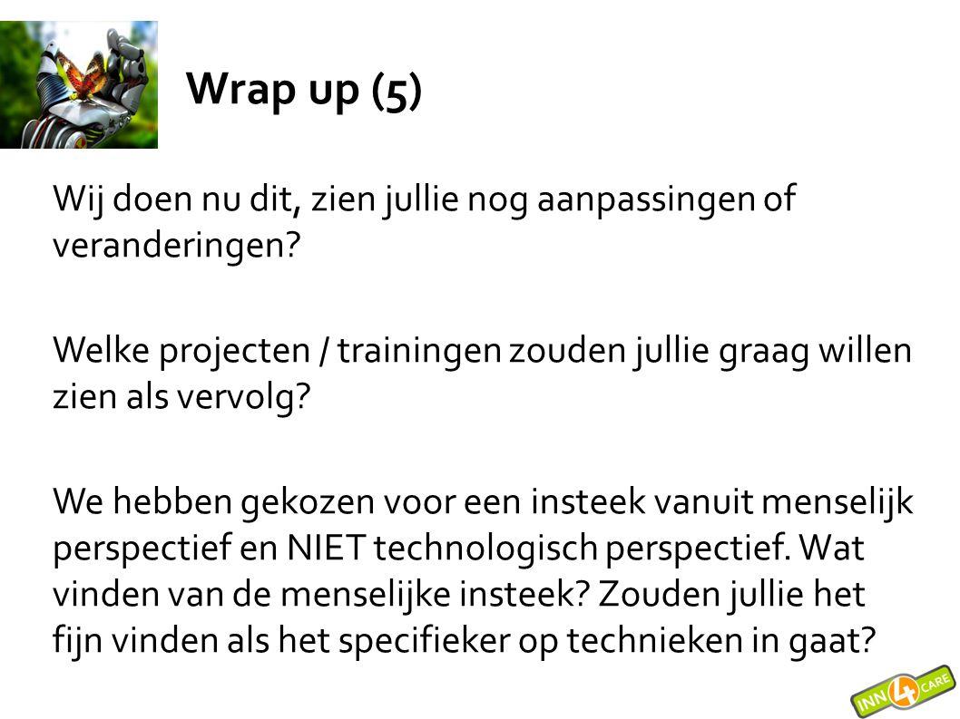 Wrap up (5) Wij doen nu dit, zien jullie nog aanpassingen of veranderingen