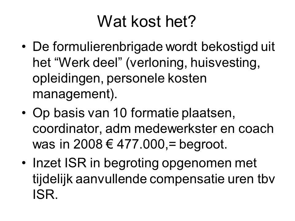 Wat kost het De formulierenbrigade wordt bekostigd uit het Werk deel (verloning, huisvesting, opleidingen, personele kosten management).