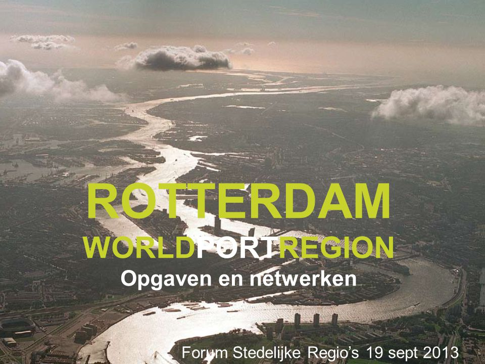ROTTERDAM WORLDPORTREGION Opgaven en netwerken
