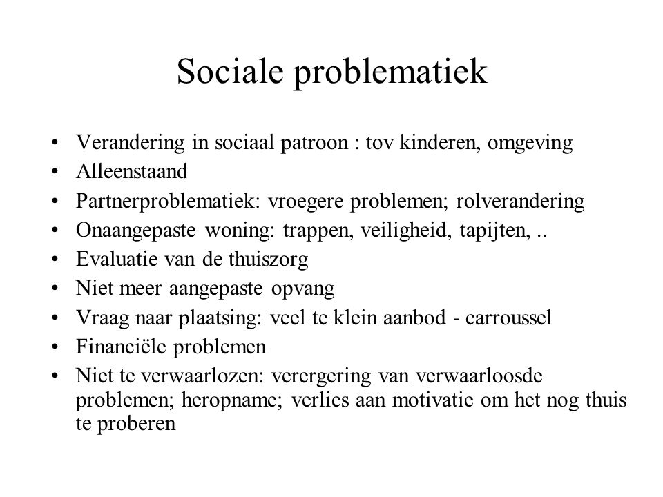 Sociale problematiek Verandering in sociaal patroon : tov kinderen, omgeving. Alleenstaand. Partnerproblematiek: vroegere problemen; rolverandering.