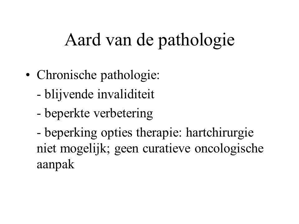 Aard van de pathologie Chronische pathologie: - blijvende invaliditeit