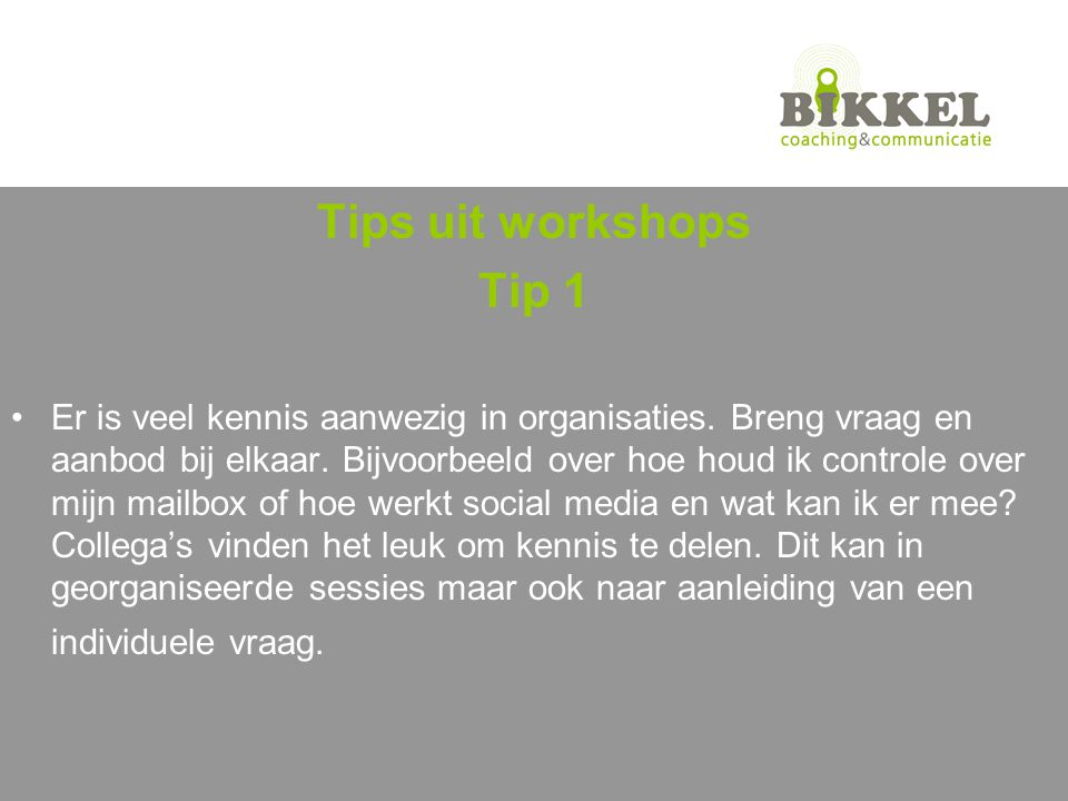 Tips uit workshops Tip 1.