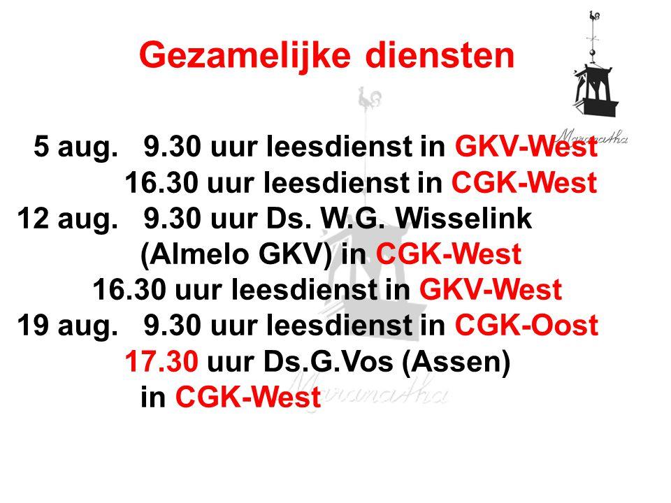 12 aug. 9.30 uur Ds. W.G. Wisselink (Almelo GKV) in CGK-West