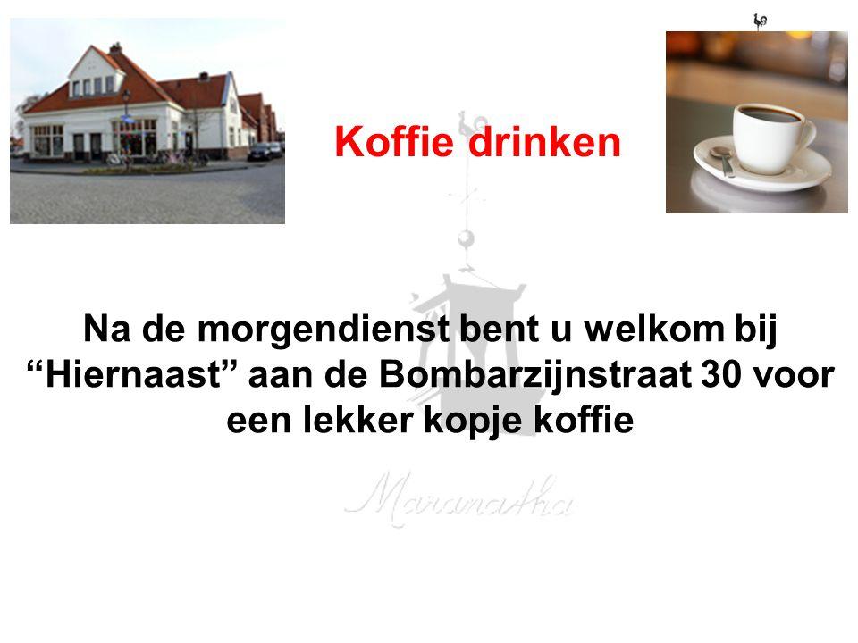 14-07-12 07/14/12. Koffie drinken. Na de morgendienst bent u welkom bij Hiernaast aan de Bombarzijnstraat 30 voor een lekker kopje koffie.