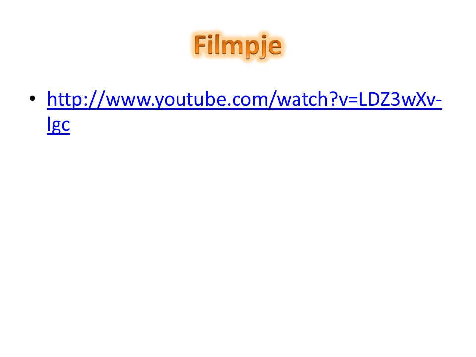 Filmpje http://www.youtube.com/watch v=LDZ3wXv-lgc